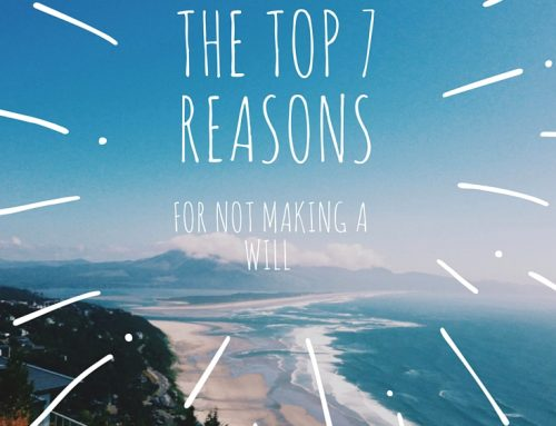 Top 7 Reasons for not making a Will